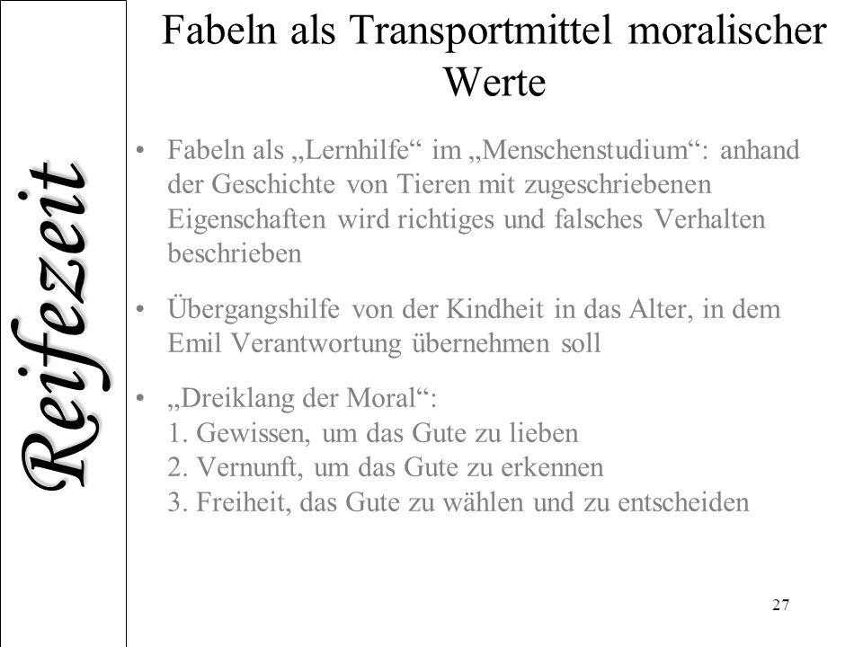 """Reifezeit 27 Fabeln als Transportmittel moralischer Werte Fabeln als """"Lernhilfe"""" im """"Menschenstudium"""": anhand der Geschichte von Tieren mit zugeschrie"""