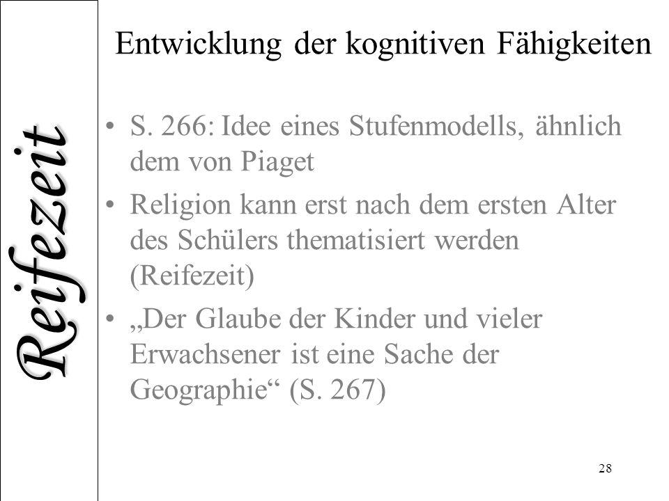 Reifezeit 28 Entwicklung der kognitiven Fähigkeiten S. 266: Idee eines Stufenmodells, ähnlich dem von Piaget Religion kann erst nach dem ersten Alter
