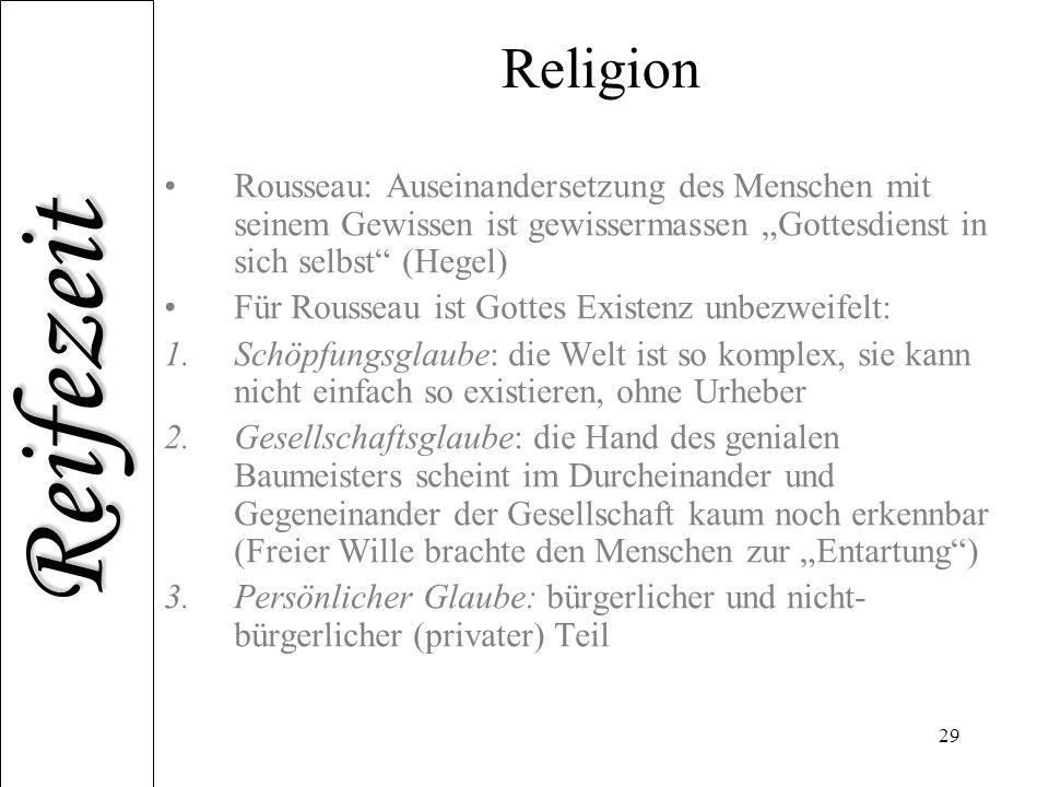 """Reifezeit 29 Religion Rousseau: Auseinandersetzung des Menschen mit seinem Gewissen ist gewissermassen """"Gottesdienst in sich selbst"""" (Hegel) Für Rouss"""