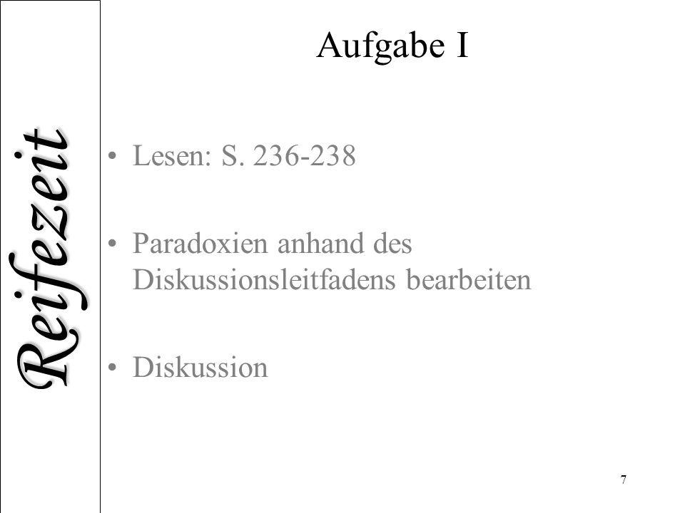 Reifezeit 7 Aufgabe I Lesen: S. 236-238 Paradoxien anhand des Diskussionsleitfadens bearbeiten Diskussion