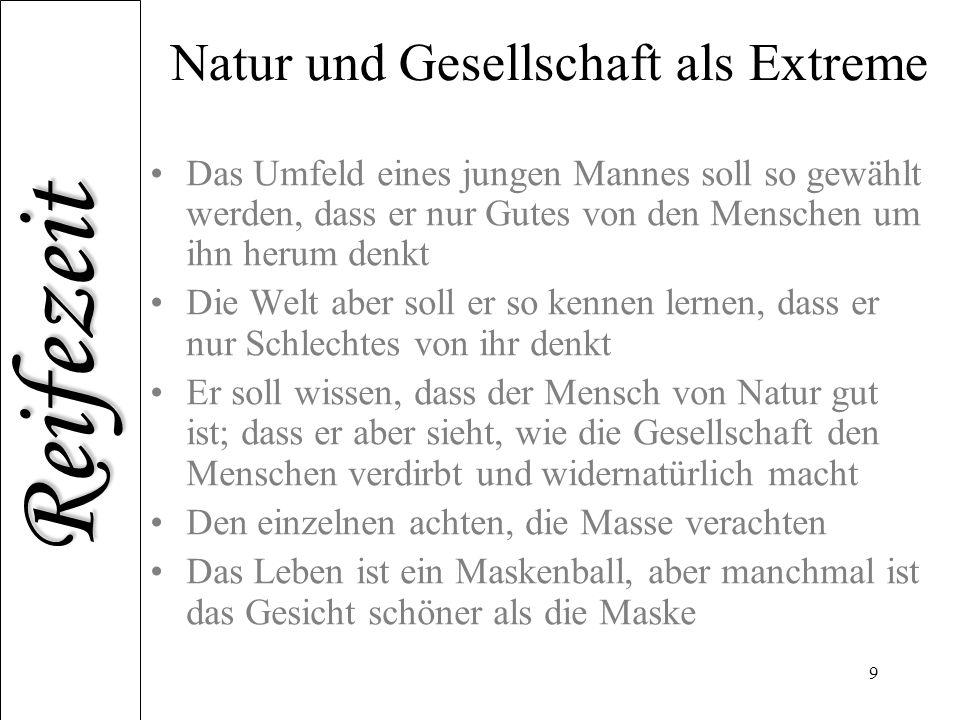 Reifezeit 9 Natur und Gesellschaft als Extreme Das Umfeld eines jungen Mannes soll so gewählt werden, dass er nur Gutes von den Menschen um ihn herum