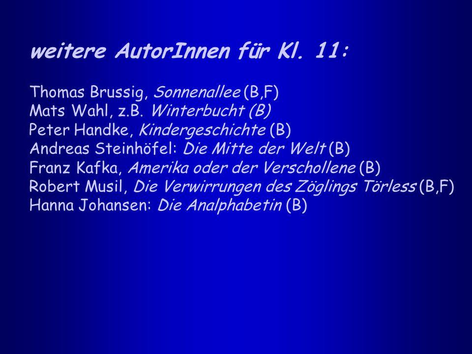 weitere AutorInnen für Kl. 11: Thomas Brussig, Sonnenallee (B,F) Mats Wahl, z.B. Winterbucht (B) Peter Handke, Kindergeschichte (B) Andreas Steinhöfel