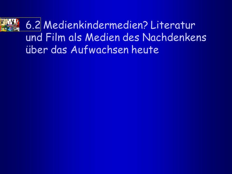 6.2 Medienkindermedien? Literatur und Film als Medien des Nachdenkens über das Aufwachsen heute