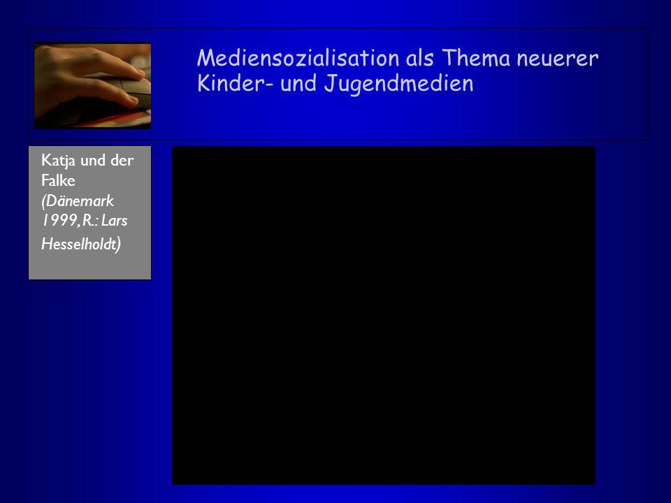 Mediensozialisation als Thema neuerer Kinder- und Jugendmedien Katja und der Falke (Dänemark 1999, R.: Lars Hesselholdt )