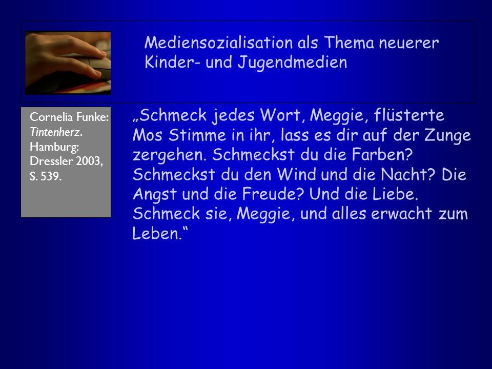 """Funke Mediensozialisation als Thema neuerer Kinder- und Jugendmedien Cornelia Funke: Tintenherz. Hamburg: Dressler 2003, S. 539. """"Schmeck jedes Wort,"""