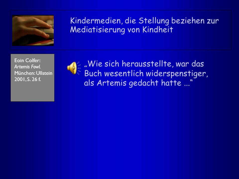 """Kindermedien, die Stellung beziehen zur Mediatisierung von Kindheit Eoin Colfer: Artemis Fowl. München: Ullstein 2001, S. 26 f. """"Wie sich herausstellt"""
