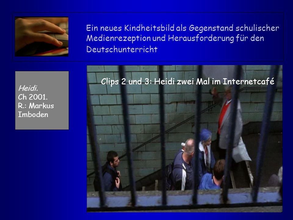 Ein neues Kindheitsbild als Gegenstand schulischer Medienrezeption und Herausforderung für den Deutschunterricht Heidi. Ch 2001. R.: Markus Imboden Cl