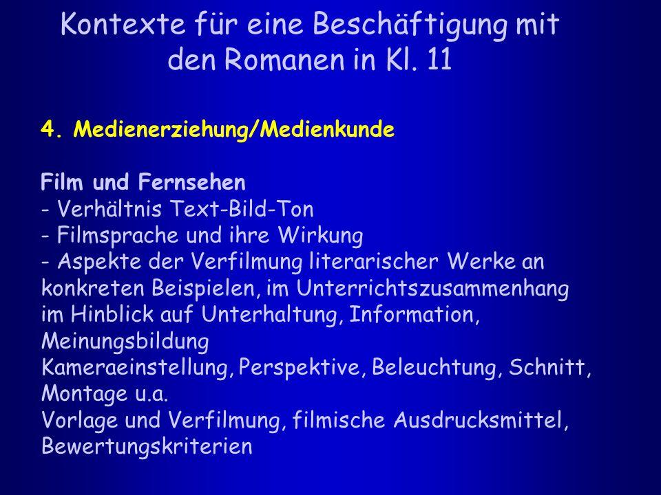 Kontexte für eine Beschäftigung mit den Romanen in Kl. 11 4. Medienerziehung/Medienkunde Film und Fernsehen - Verhältnis Text-Bild-Ton - Filmsprache u