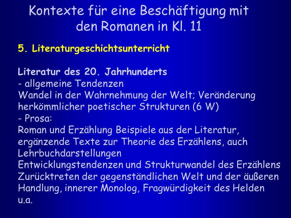 Kontexte für eine Beschäftigung mit den Romanen in Kl. 11 5. Literaturgeschichtsunterricht Literatur des 20. Jahrhunderts - allgemeine Tendenzen Wande