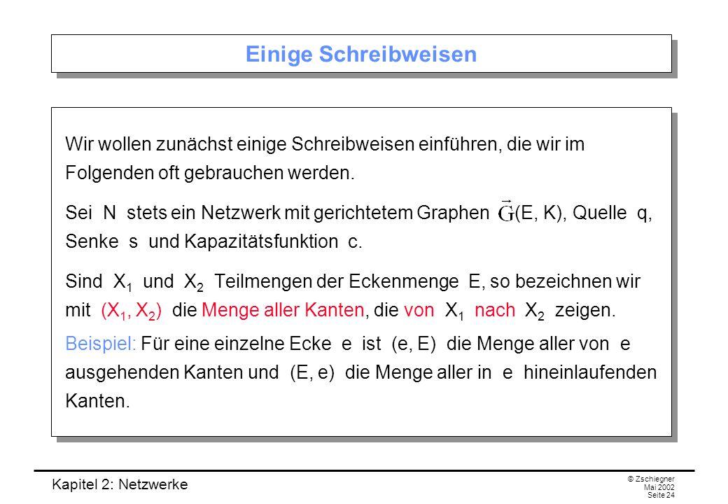 Kapitel 2: Netzwerke © Zschiegner Mai 2002 Seite 25 Aus X herauszeigende Kantenmenge Für eine Eckenmenge X besteht das Komplement von X aus allen Ecken des Graphen, die nicht in X liegen; das heißt := E \ X.