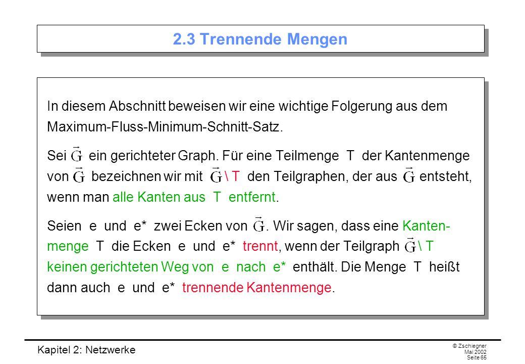 Kapitel 2: Netzwerke © Zschiegner Mai 2002 Seite 66 Beispiel Wenn man im folgenden Graphen die gestrichelt eingezeichneten Kanten k 1 und k 2 entfernt, so gibt es keinen Weg mehr von e nach e*.