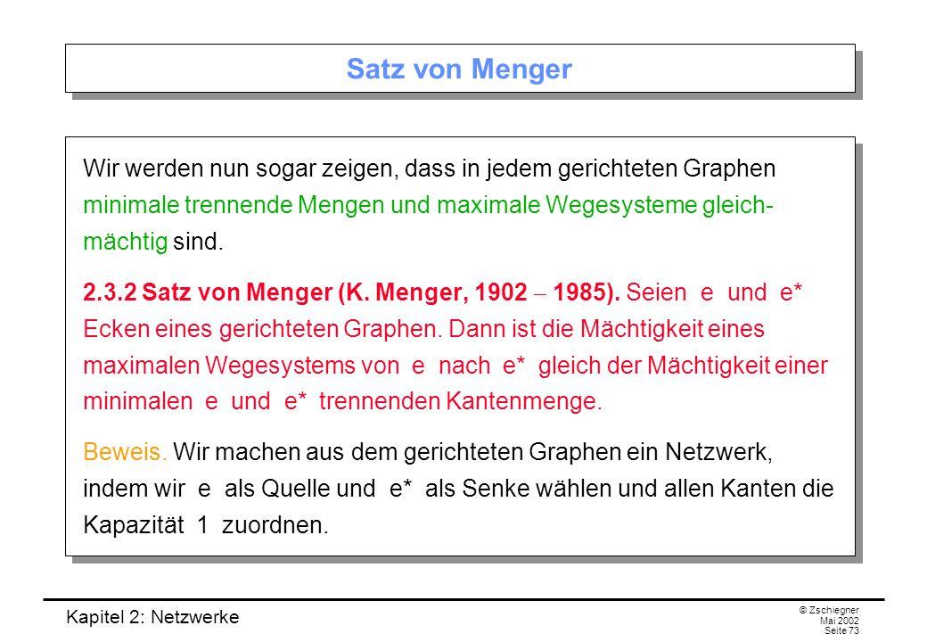 Kapitel 2: Netzwerke © Zschiegner Mai 2002 Seite 74 Beweis Sei f ein maximaler Fluss und (X, ) ein minimaler Schnitt in diesem Netzwerk.