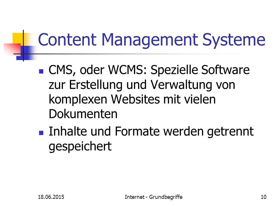 18.06.2015Internet - Grundbegriffe10 Content Management Systeme CMS, oder WCMS: Spezielle Software zur Erstellung und Verwaltung von komplexen Website
