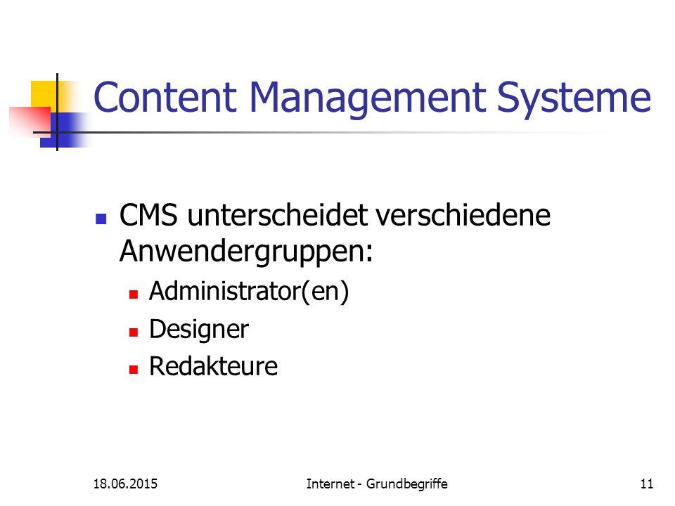 18.06.2015Internet - Grundbegriffe11 Content Management Systeme CMS unterscheidet verschiedene Anwendergruppen: Administrator(en) Designer Redakteure