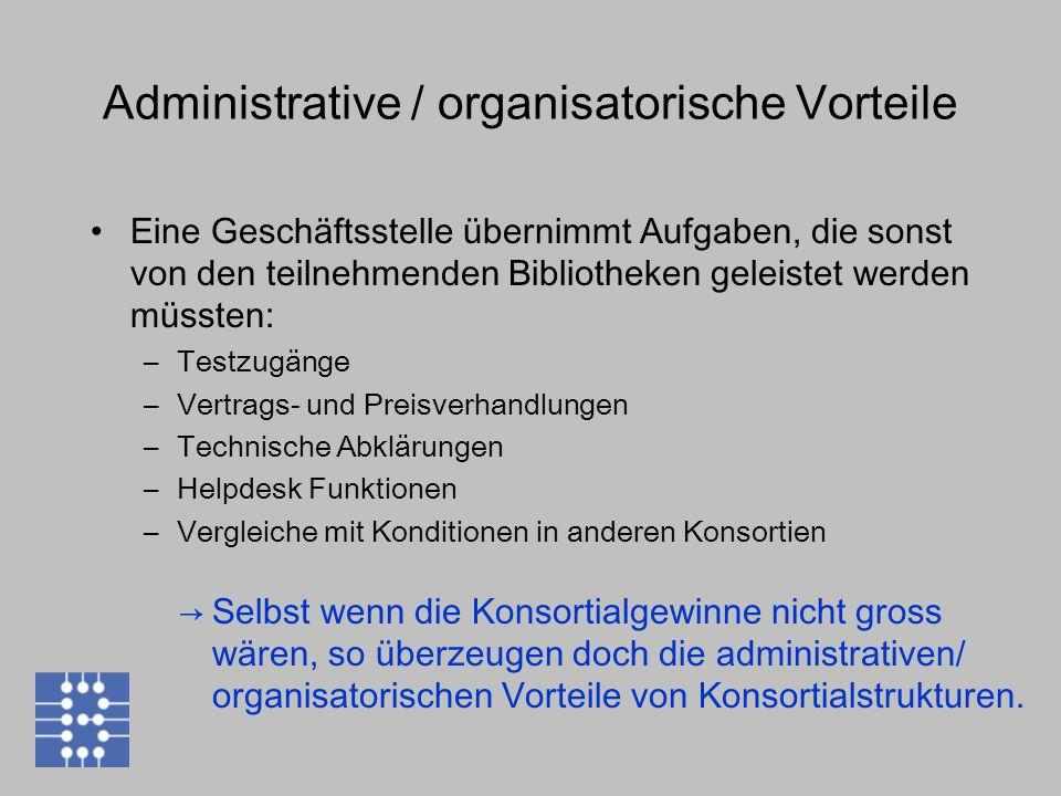 Administrative / organisatorische Vorteile Eine Geschäftsstelle übernimmt Aufgaben, die sonst von den teilnehmenden Bibliotheken geleistet werden müss