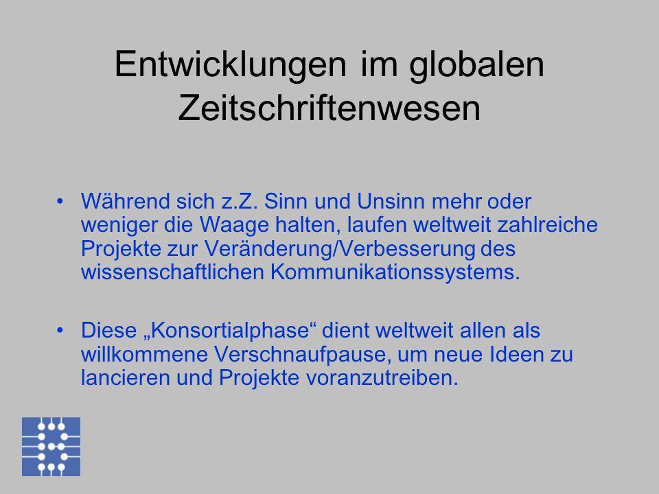 Entwicklungen im globalen Zeitschriftenwesen Während sich z.Z.