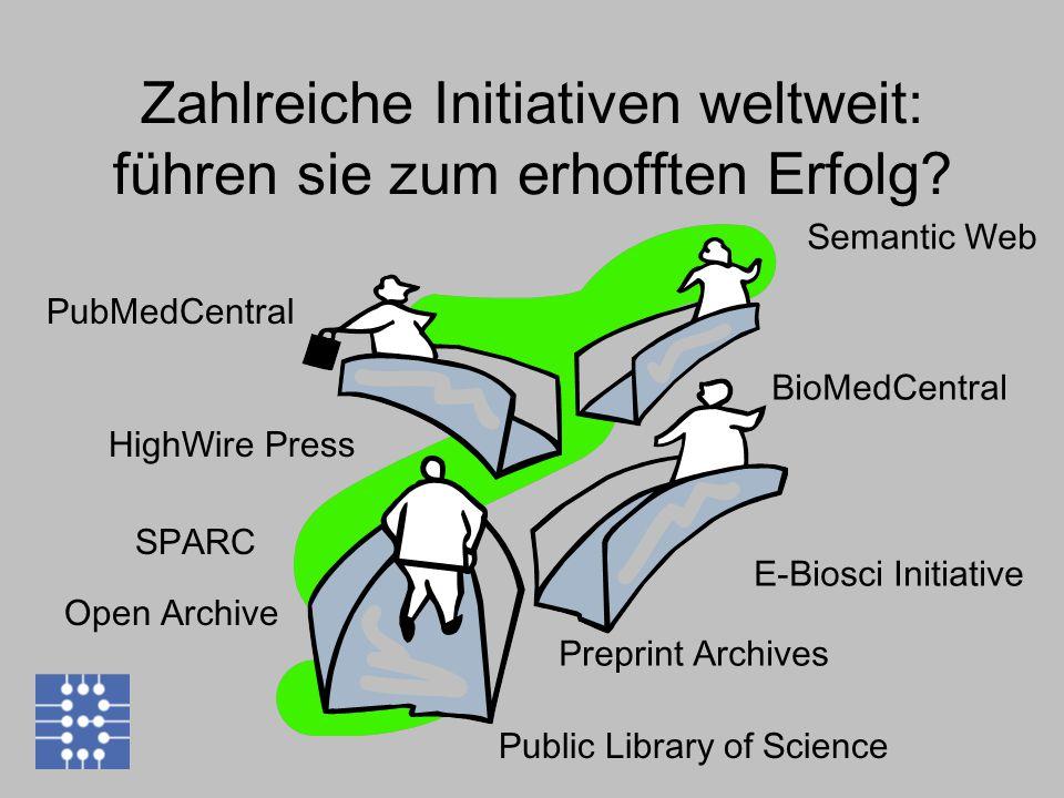 Zahlreiche Initiativen weltweit: führen sie zum erhofften Erfolg? PubMedCentral BioMedCentral Public Library of Science SPARC HighWire Press E-Biosci