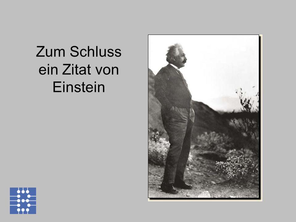Zum Schluss ein Zitat von Einstein