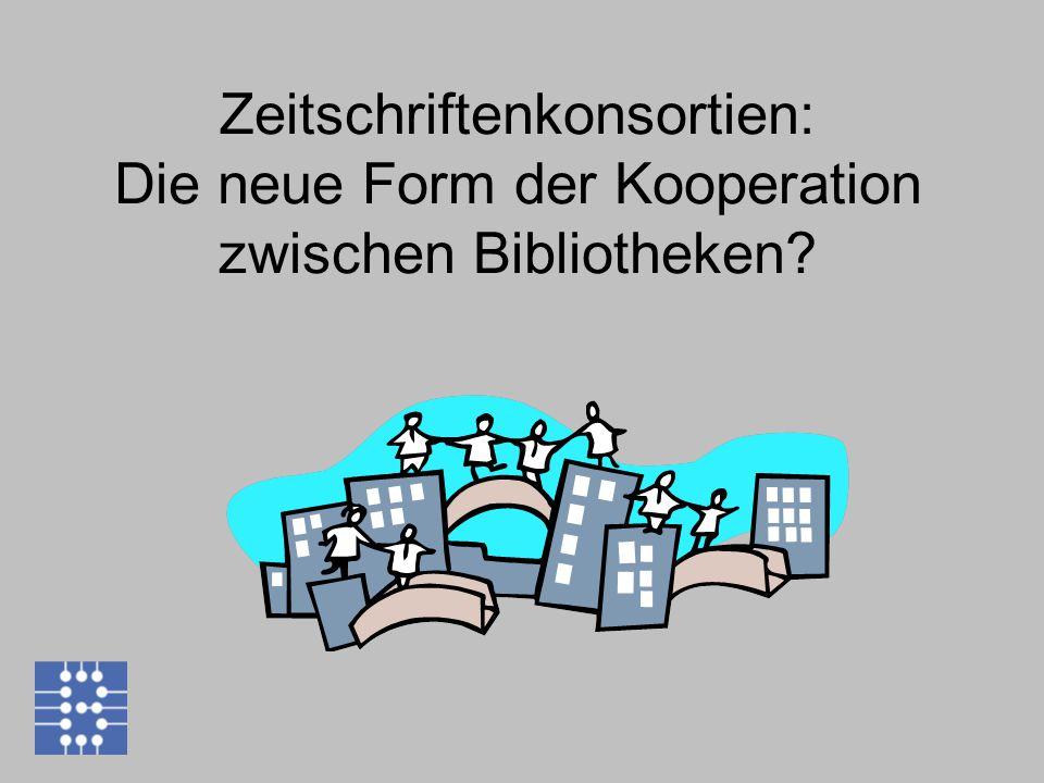 Zeitschriftenkonsortien: Die neue Form der Kooperation zwischen Bibliotheken?