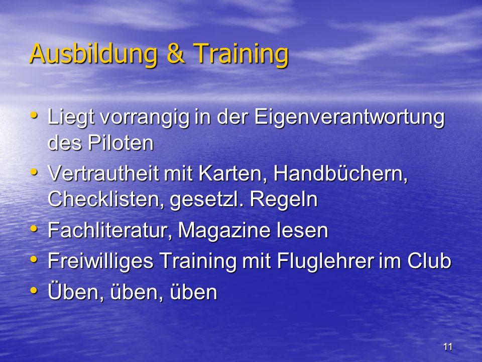 11 Ausbildung & Training Liegt vorrangig in der Eigenverantwortung des Piloten Liegt vorrangig in der Eigenverantwortung des Piloten Vertrautheit mit Karten, Handbüchern, Checklisten, gesetzl.