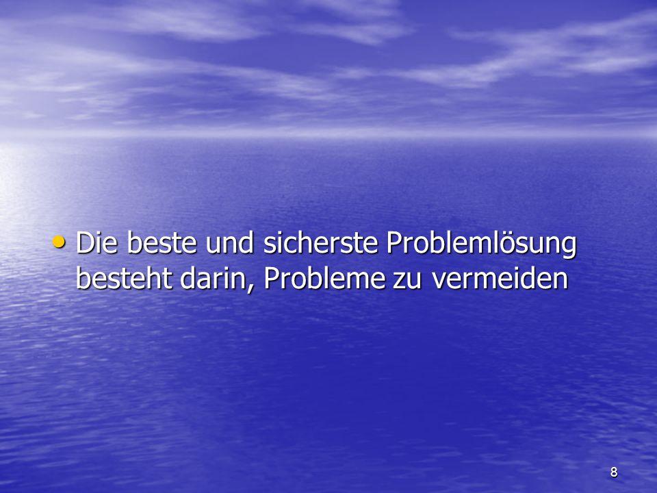 8 Die beste und sicherste Problemlösung besteht darin, Probleme zu vermeiden Die beste und sicherste Problemlösung besteht darin, Probleme zu vermeiden