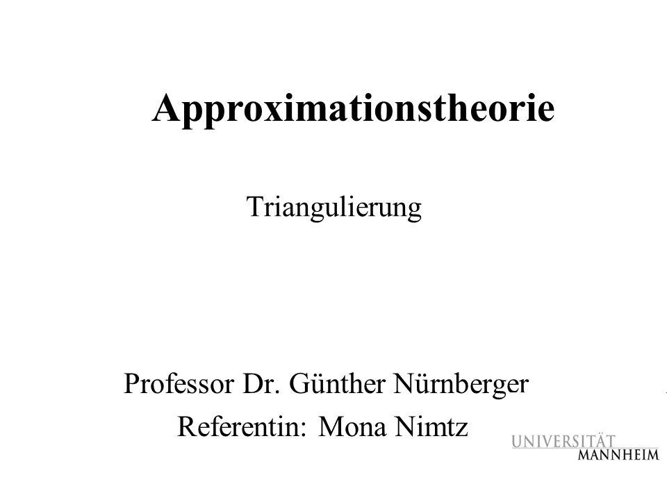 Triangulierung Professor Dr. Günther Nürnberger Referentin: Mona Nimtz Approximationstheorie