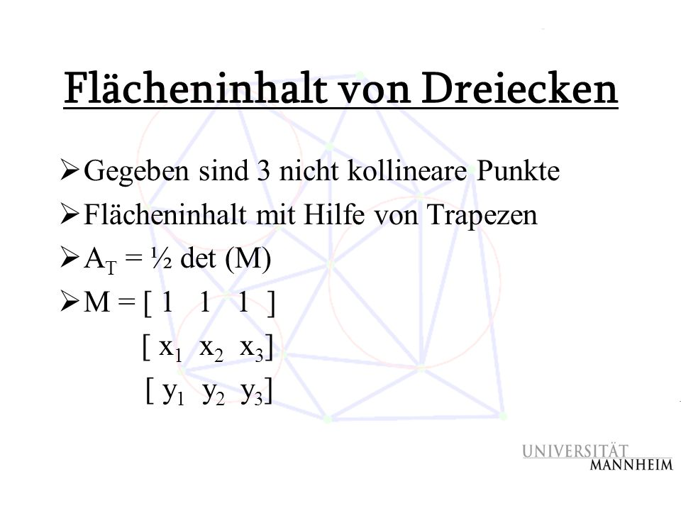 Flächeninhalt von Dreiecken  Gegeben sind 3 nicht kollineare Punkte  Flächeninhalt mit Hilfe von Trapezen  A T = ½ det (M)  M = [ 1 1 1 ] [ x 1 x