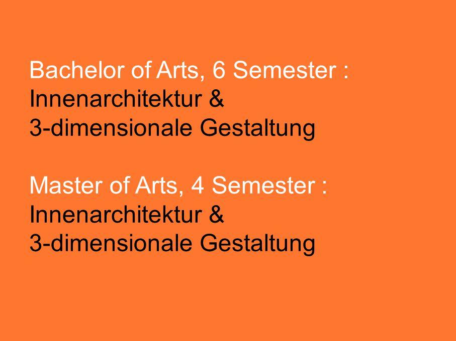 Bachelor of Arts, 6 Semester : Innenarchitektur & 3-dimensionale Gestaltung Master of Arts, 4 Semester : Innenarchitektur & 3-dimensionale Gestaltung