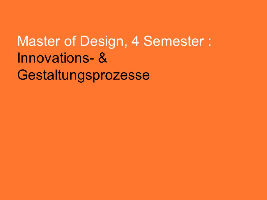 Master of Design, 4 Semester : Innovations- & Gestaltungsprozesse