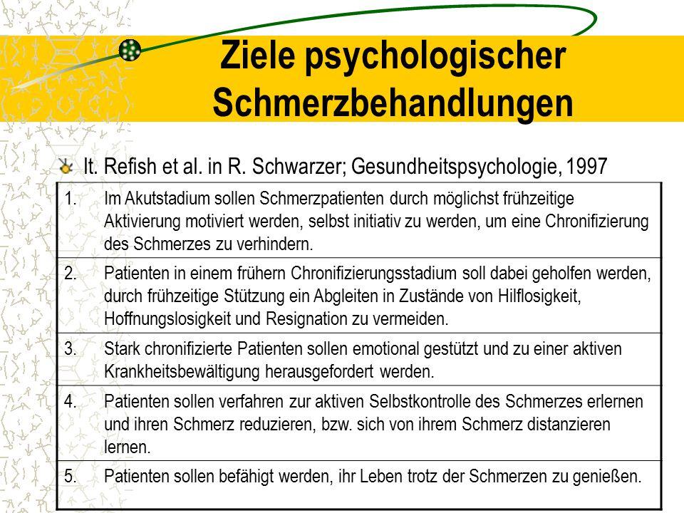 Ziele psychologischer Schmerzbehandlungen lt. Refish et al. in R. Schwarzer; Gesundheitspsychologie, 1997 1.Im Akutstadium sollen Schmerzpatienten dur