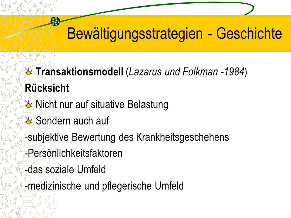 Bewältigungsstrategien - Geschichte Transaktionsmodell ( Lazarus und Folkman -1984 ) Rücksicht Nicht nur auf situative Belastung Sondern auch auf -sub