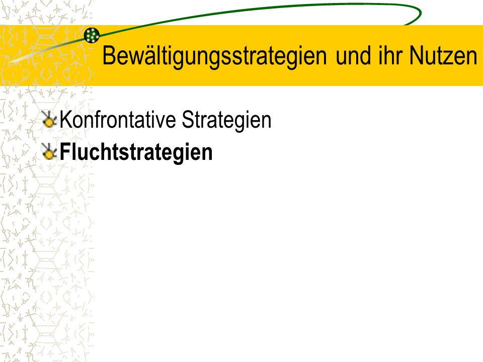 Bewältigungsstrategien und ihr Nutzen Konfrontative Strategien Fluchtstrategien