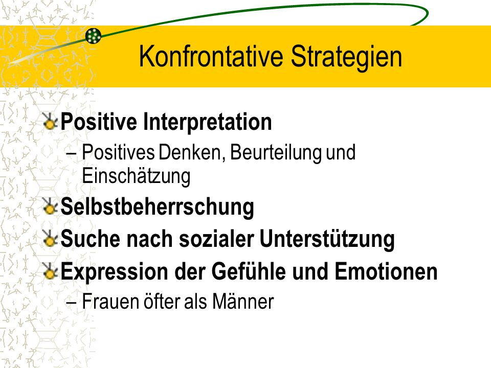 Konfrontative Strategien Positive Interpretation –Positives Denken, Beurteilung und Einschätzung Selbstbeherrschung Suche nach sozialer Unterstützung