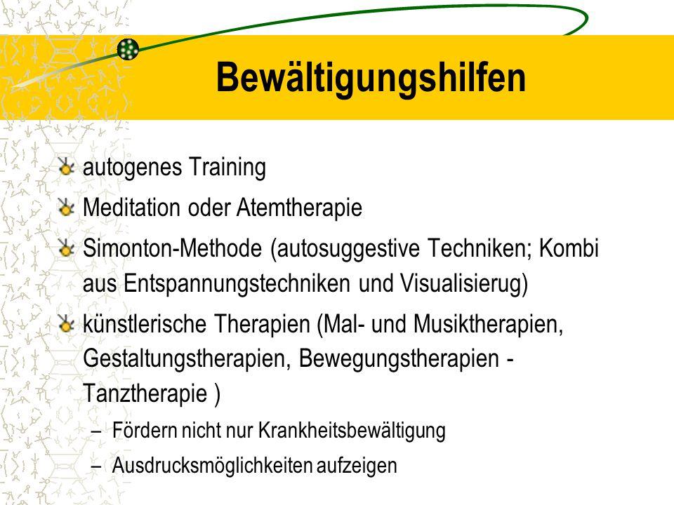Bewältigungshilfen autogenes Training Meditation oder Atemtherapie Simonton-Methode (autosuggestive Techniken; Kombi aus Entspannungstechniken und Vis