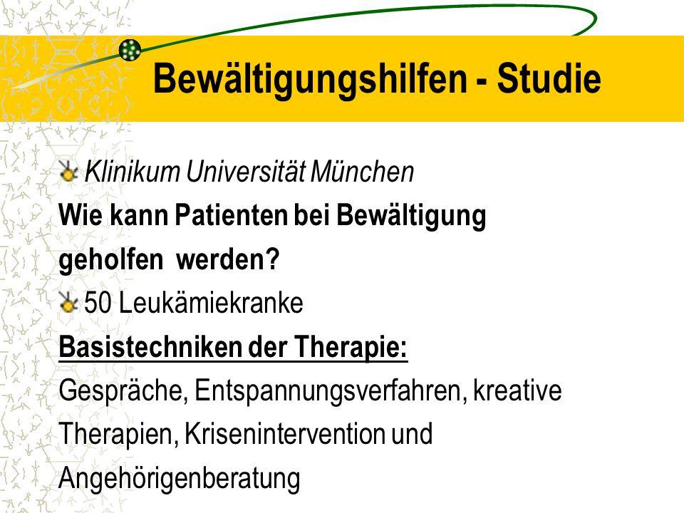 Bewältigungshilfen - Studie Klinikum Universität München Wie kann Patienten bei Bewältigung geholfen werden? 50 Leukämiekranke Basistechniken der Ther