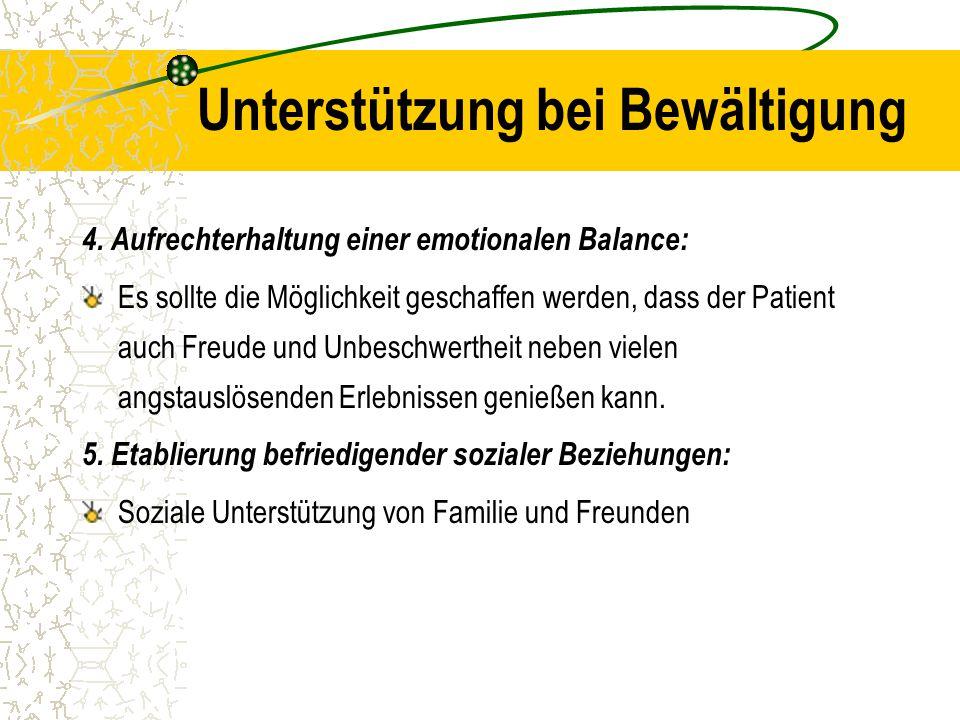 Unterstützung bei Bewältigung 4. Aufrechterhaltung einer emotionalen Balance: Es sollte die Möglichkeit geschaffen werden, dass der Patient auch Freud