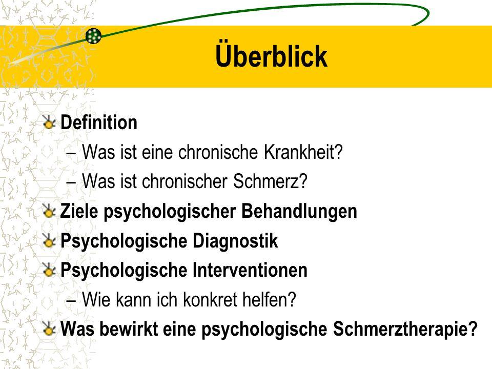 Überblick Definition –Was ist eine chronische Krankheit? –Was ist chronischer Schmerz? Ziele psychologischer Behandlungen Psychologische Diagnostik Ps
