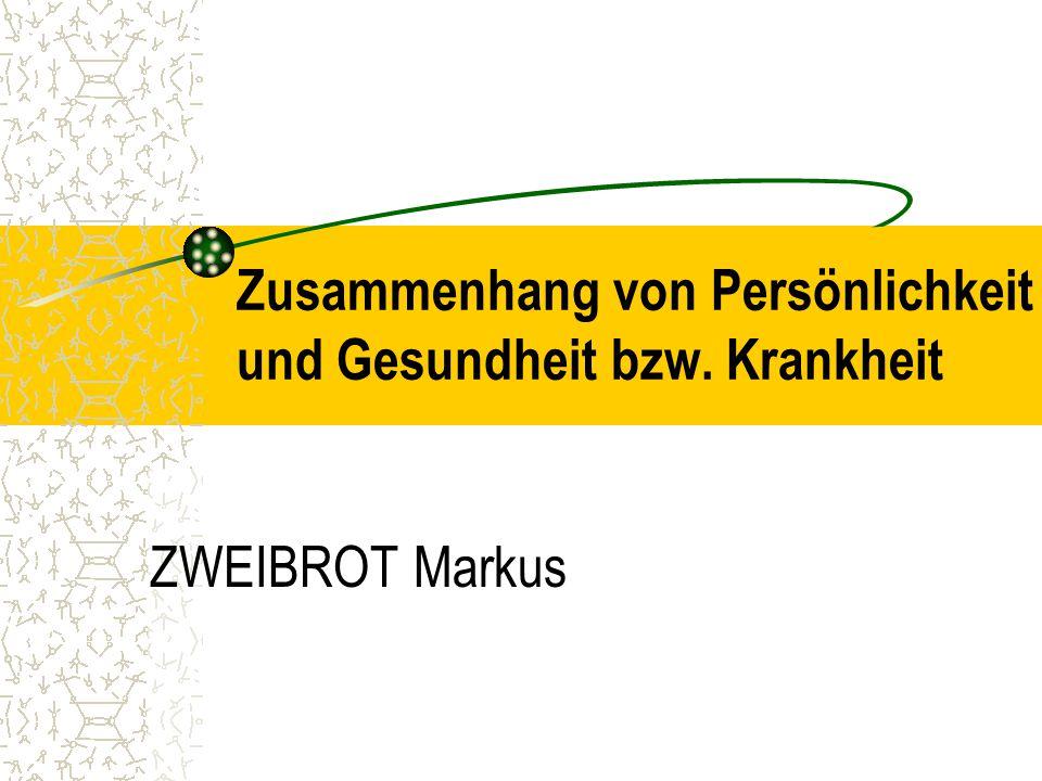 Zusammenhang von Persönlichkeit und Gesundheit bzw. Krankheit ZWEIBROT Markus