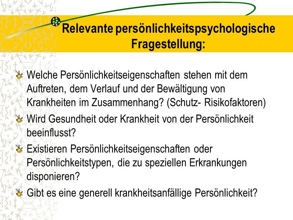 Relevante persönlichkeitspsychologische Fragestellung: Welche Persönlichkeitseigenschaften stehen mit dem Auftreten, dem Verlauf und der Bewältigung v
