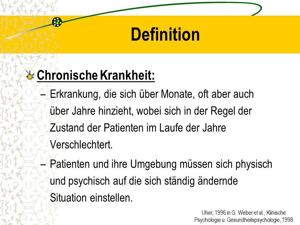 Uher, 1996 in G. Weber et al.; Klinische Psychologie u. Gesundheitspsychologie, 1998 Definition Chronische Krankheit: –Erkrankung, die sich über Monat