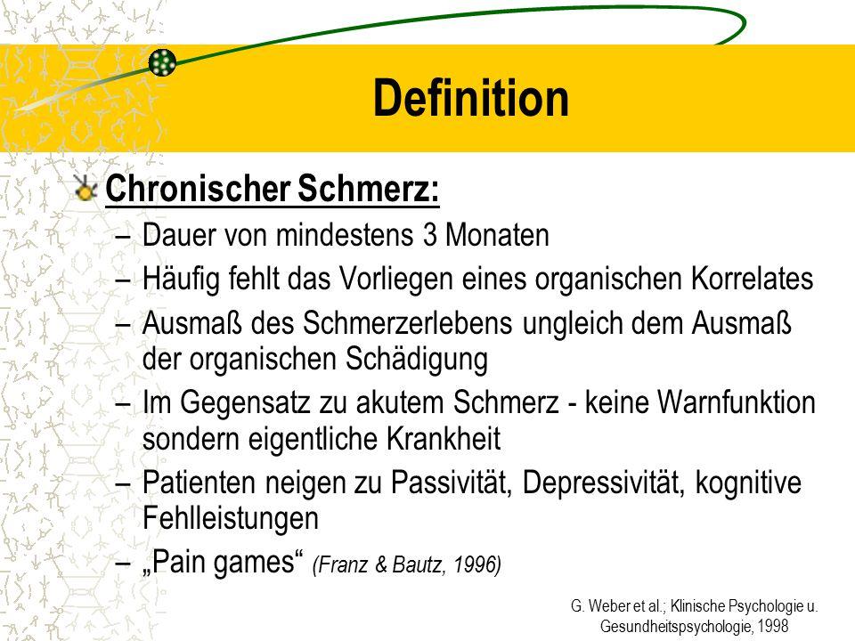 G. Weber et al.; Klinische Psychologie u. Gesundheitspsychologie, 1998 Definition Chronischer Schmerz: –Dauer von mindestens 3 Monaten –Häufig fehlt d