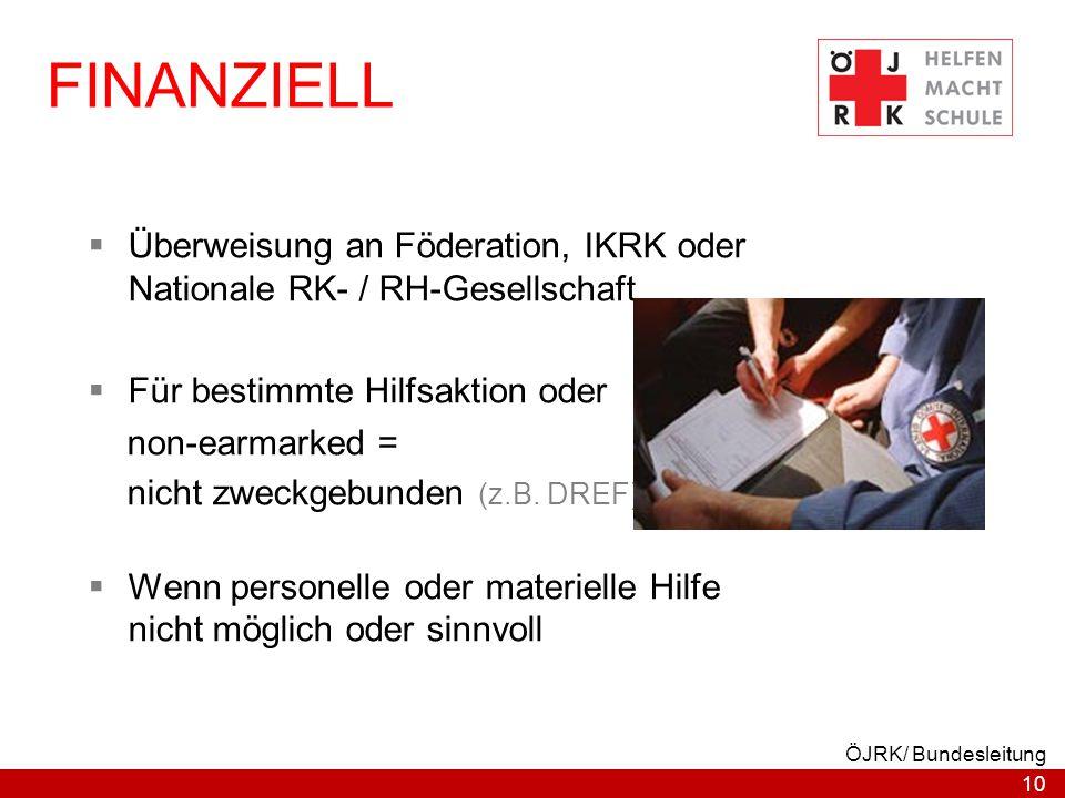 10 ÖJRK/ Bundesleitung FINANZIELL  Überweisung an Föderation, IKRK oder Nationale RK- / RH-Gesellschaft  Für bestimmte Hilfsaktion oder non-earmarke