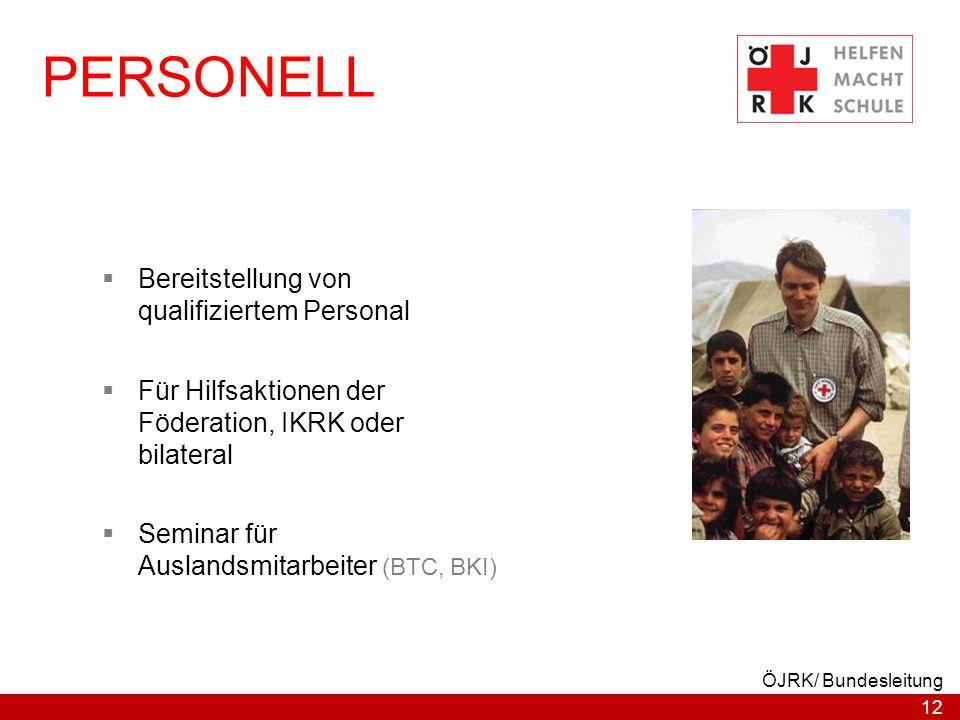 12 ÖJRK/ Bundesleitung PERSONELL  Bereitstellung von qualifiziertem Personal  Für Hilfsaktionen der Föderation, IKRK oder bilateral  Seminar für Au