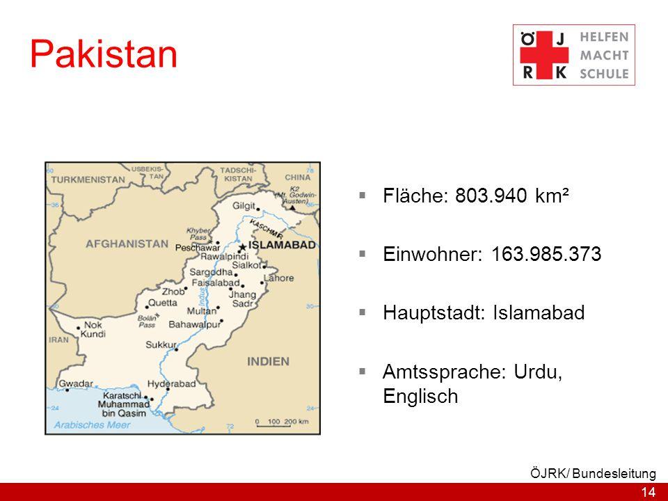 14 ÖJRK/ Bundesleitung Pakistan  Fläche: 803.940 km²  Einwohner: 163.985.373  Hauptstadt: Islamabad  Amtssprache: Urdu, Englisch