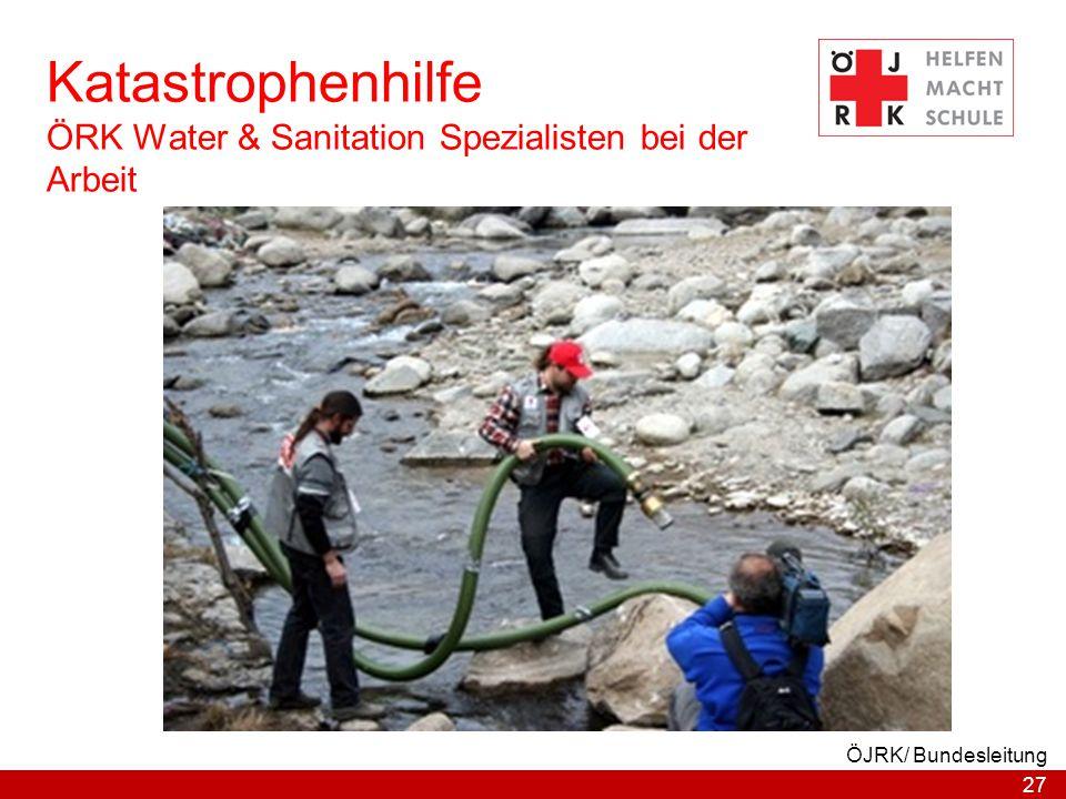 27 ÖJRK/ Bundesleitung Katastrophenhilfe ÖRK Water & Sanitation Spezialisten bei der Arbeit