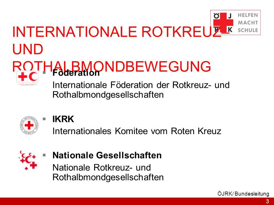 3 ÖJRK/ Bundesleitung INTERNATIONALE ROTKREUZ– UND ROTHALBMONDBEWEGUNG  Föderation Internationale Föderation der Rotkreuz- und Rothalbmondgesellschaf