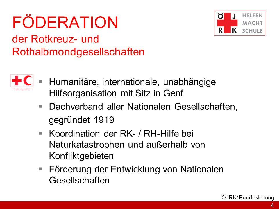 4 ÖJRK/ Bundesleitung FÖDERATION der Rotkreuz- und Rothalbmondgesellschaften  Humanitäre, internationale, unabhängige Hilfsorganisation mit Sitz in G