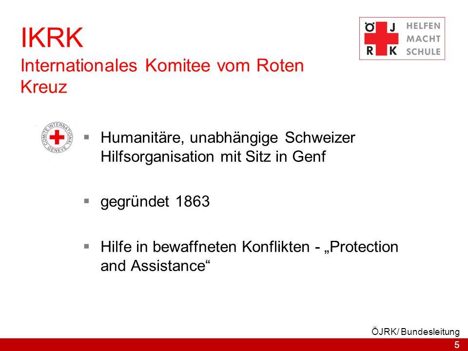 5 ÖJRK/ Bundesleitung IKRK Internationales Komitee vom Roten Kreuz  Humanitäre, unabhängige Schweizer Hilfsorganisation mit Sitz in Genf  gegründet