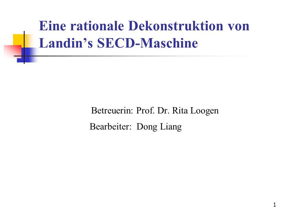 1 Eine rationale Dekonstruktion von Landin's SECD-Maschine Betreuerin: Prof.