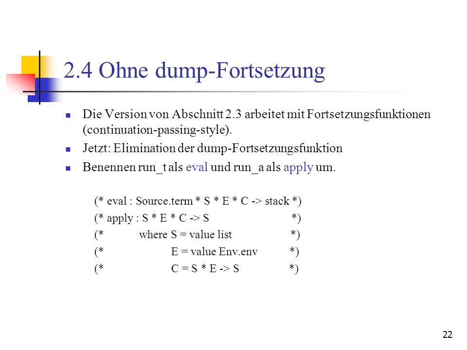 22 2.4 Ohne dump-Fortsetzung Die Version von Abschnitt 2.3 arbeitet mit Fortsetzungsfunktionen (continuation-passing-style).